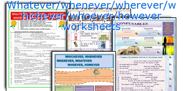 Whatever/whenever/wherever/whichever/whoever/however worksheets