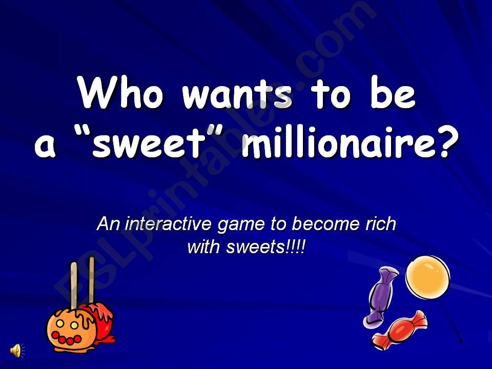 Who wants to be a sweet millionaire?