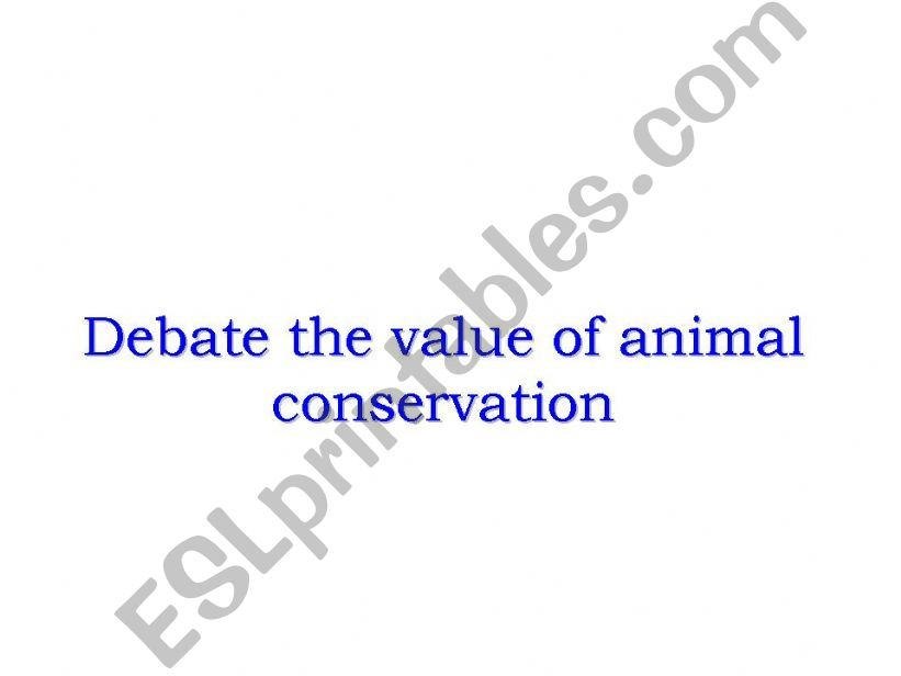 Debate the value of animal conservation