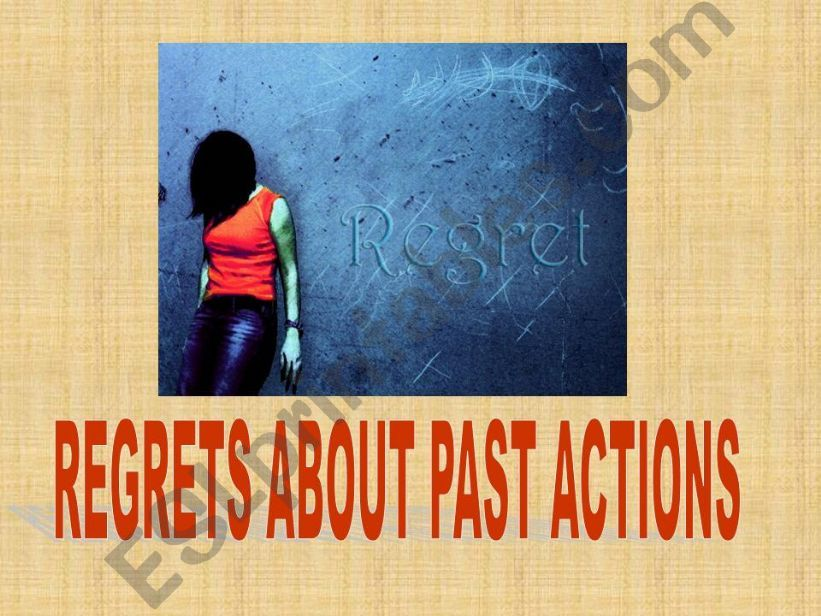 REGRETS WITH SHOULD HAVE-SHOULDN´T HAVE