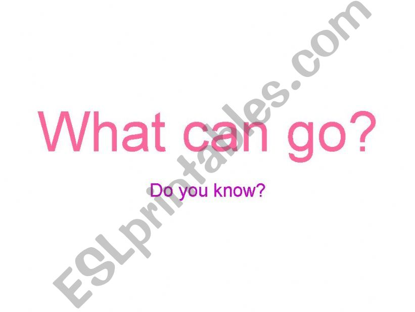 WHAT CAN GO? powerpoint