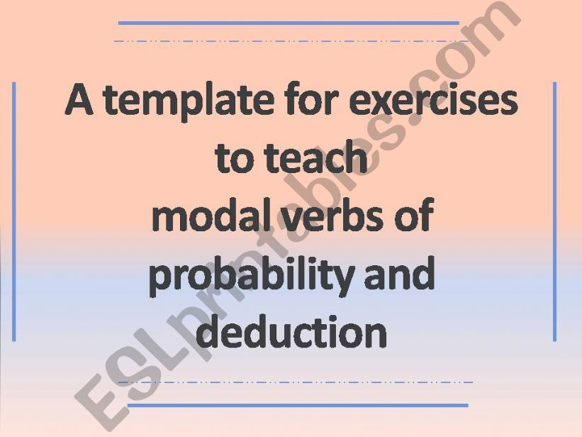 10 slides/40 sentences to teach modal verbs of probability and deduction with KEY