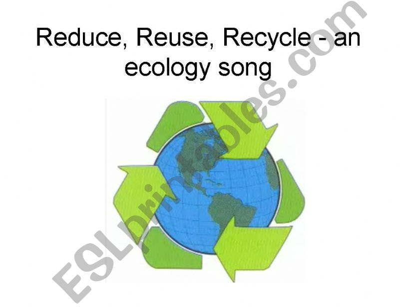 Reduce, Reuse, Recycle - an ecologic song
