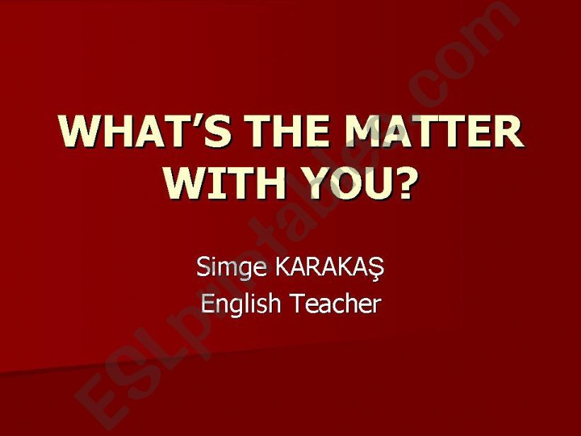 WHAT´S THE MATTER WITH YOU? - WHY DON´T YOU.....?
