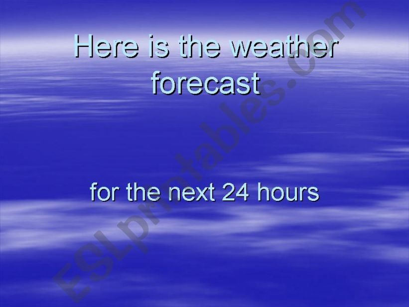 Here is the Weather Forecast powerpoint