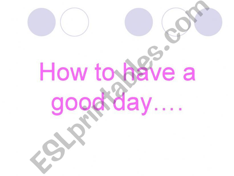 How to have a good day powerpoint