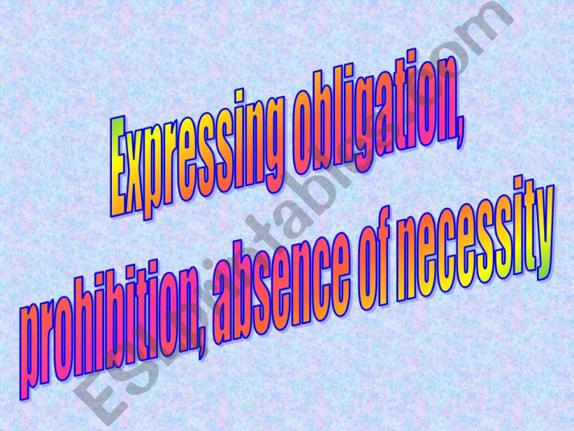 Expressing Obligation/Prohibition/Absence of Necessity