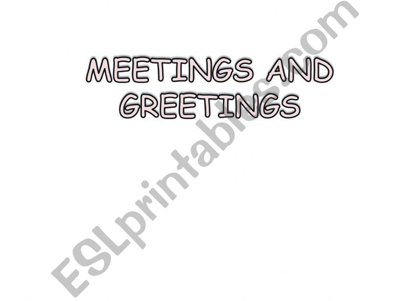 MEETINGS AND GREETINGS 1 PART powerpoint