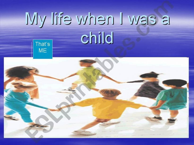 My life when I was a child powerpoint