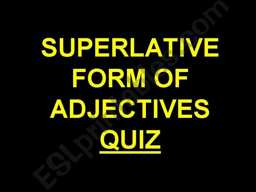 Superlative Form of the Adjectives Quiz