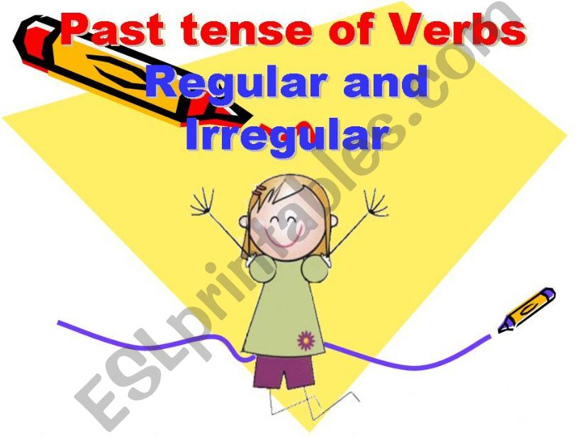 PAST TENSE OF REGULAR AND IRREGULAR VERBS