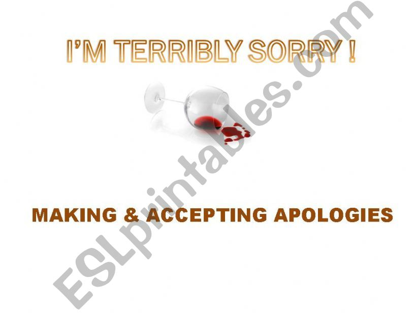 I´M TERRIBY SORRY - MAKING AND ACCEPTING APOLOGIES