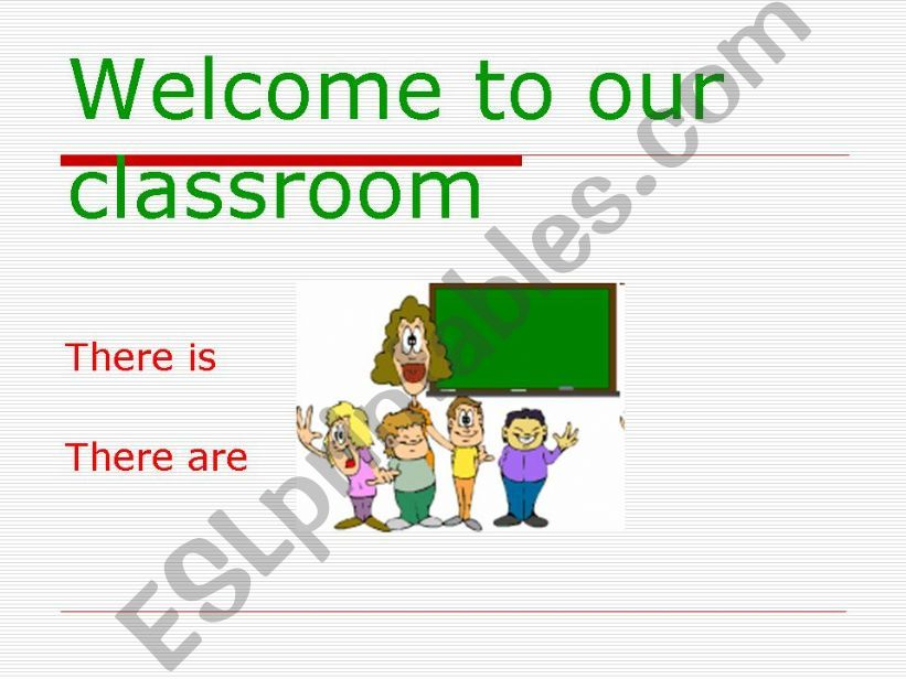 Welcome to Our Classroom - There is - There are