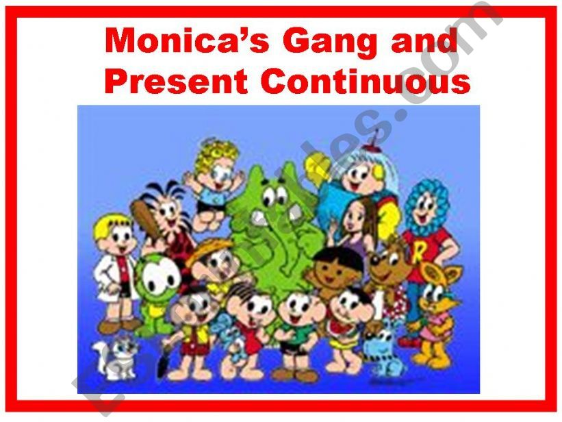 MONICA´ GANG AND PRESENT CONTINUOUS