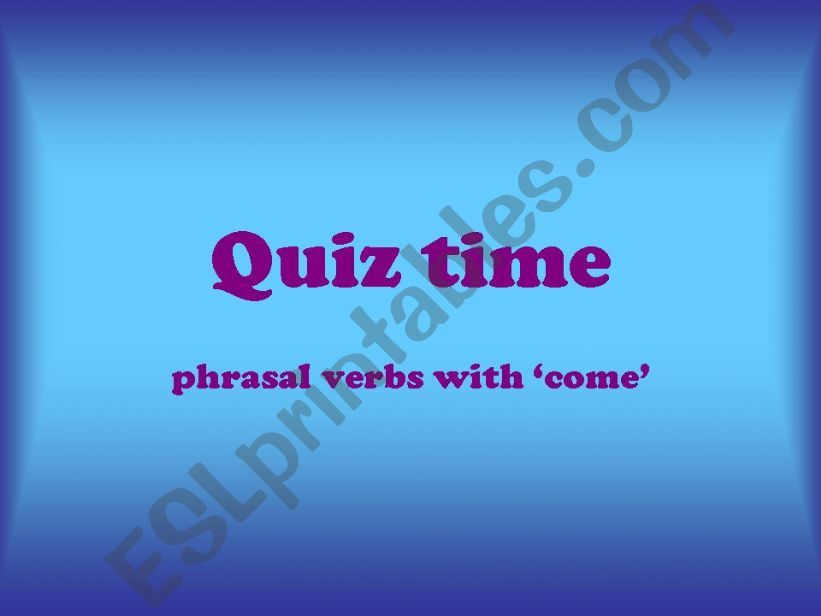 Quiz time 1 - phrasal verbs with ´come´