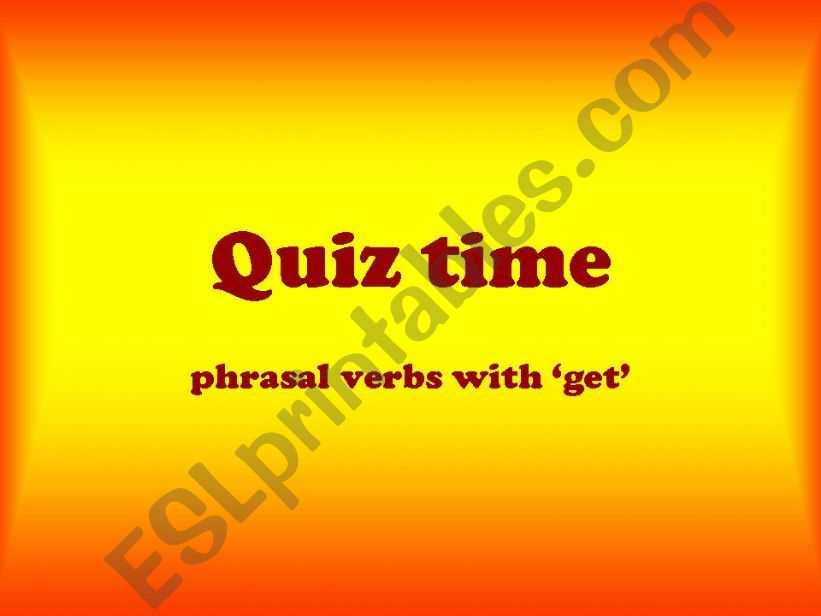 Quiz time 2 - phrasal verbs with ´get´