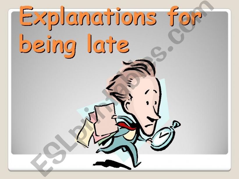 EXPLANATIONS FOR BEING LATE  powerpoint