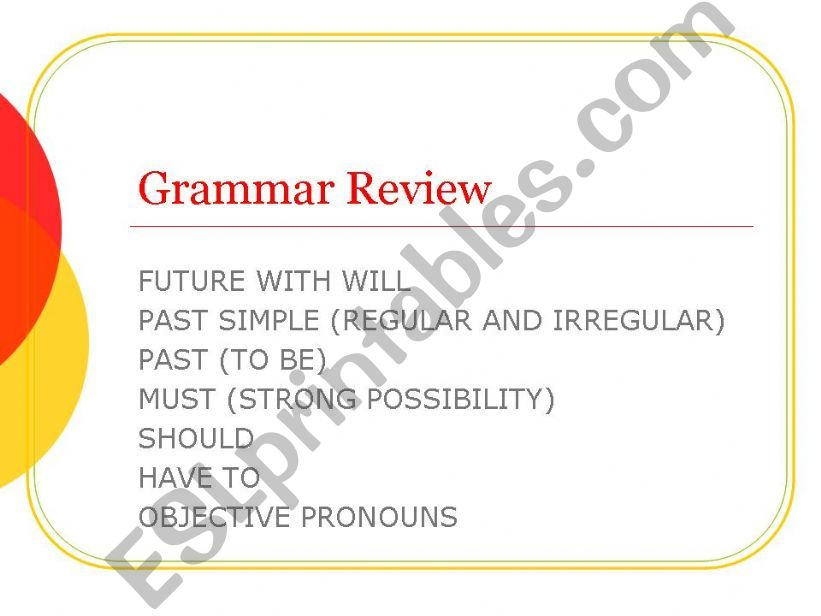 Grammar review - will, past simple (reg, irreg and to be), must, should, have to, objective pronouns - guide and practice