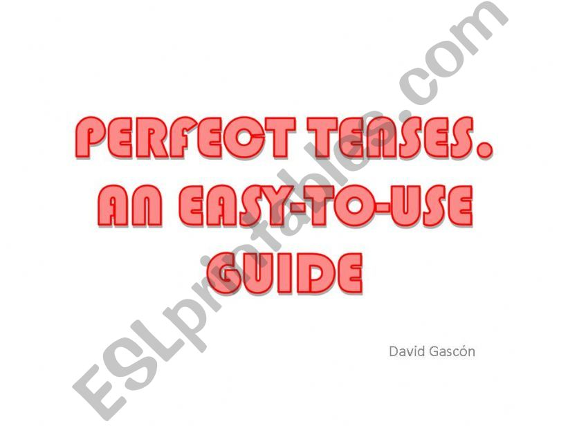 PERFECT TENSES. AN EASY-TO-USE GUIDE