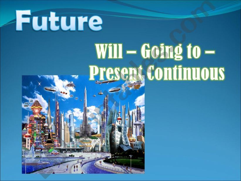 Future - Will - Going to - Present Continuous - Part I