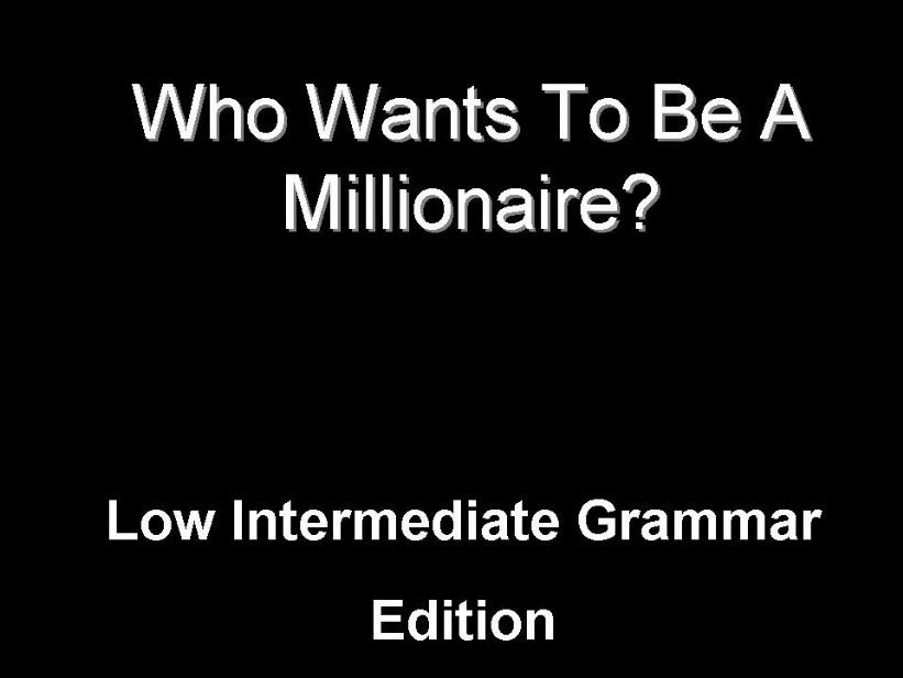 Who Wants To Be A Millionaire - Grammar review agme