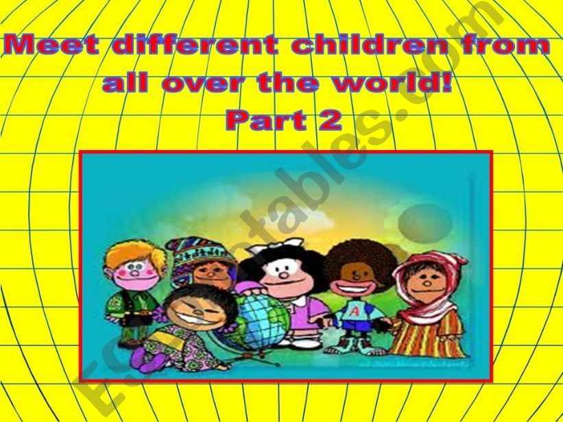 MEET DIFFERENT CHILDREN FROM ALL OVER THE WORLD 2.REUPLOADED