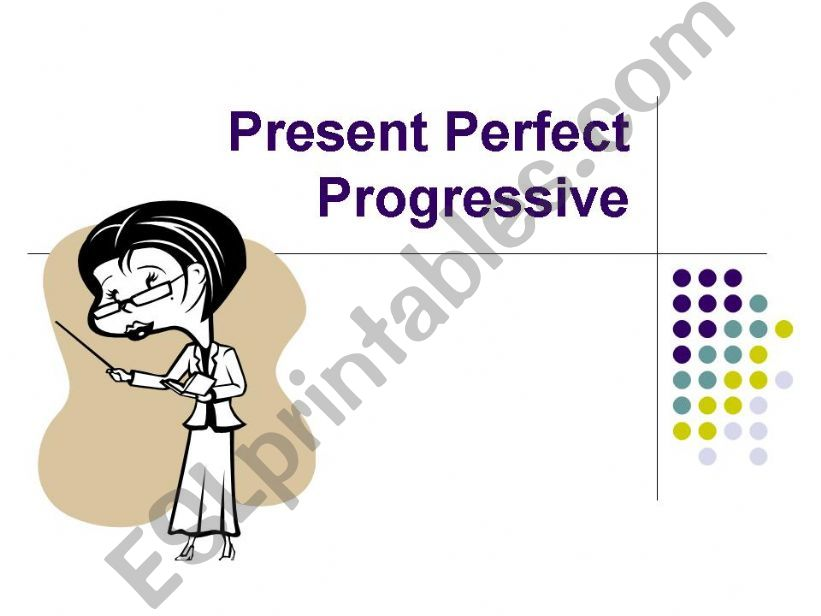 PRESENT PERFECT PROGRESSIVE (explanation/exercises)