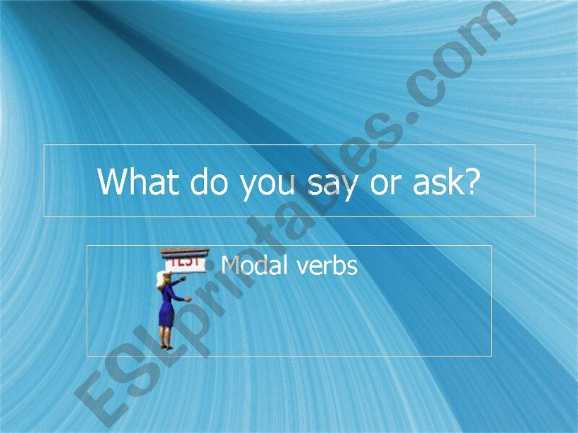 What do you say or ask? (modal verbs)