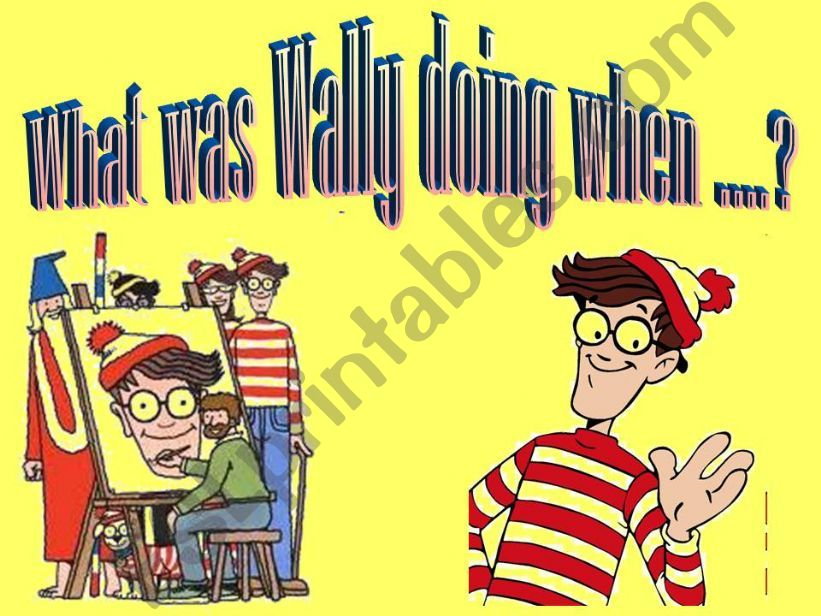 What was Wally doing when ...?