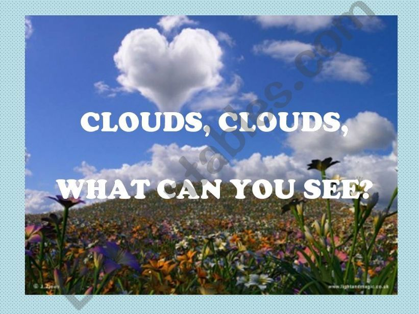 Clouds, clouds, what can you see?