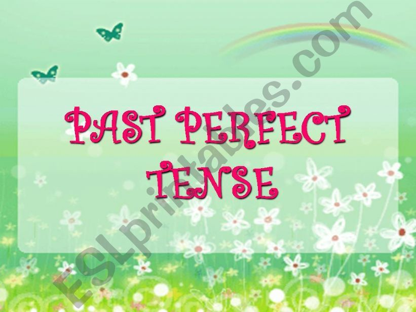 PAST PERFECT TENSE ( warm up + rules + exercises ) + (20 slides)