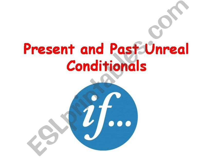 Present and Past Unreal Conditionals