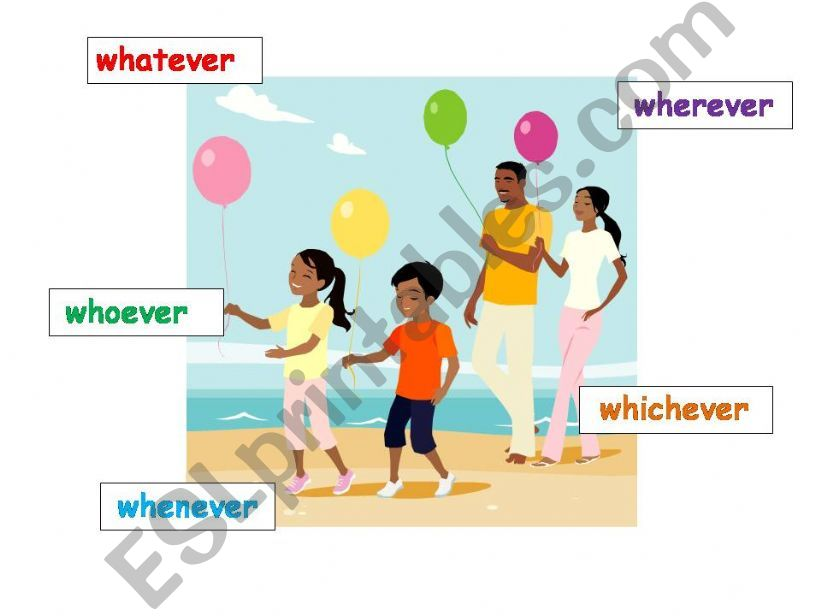 Whatever, whichever, whenever, whoever, wherever