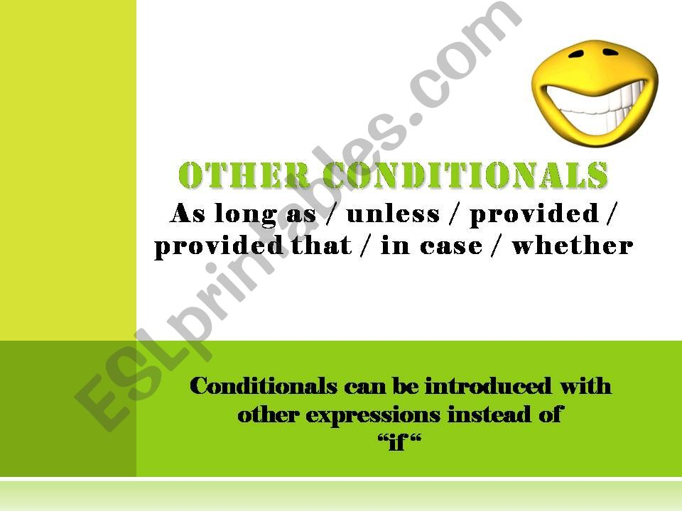 Other conditionals: as long as/ unless/ provided that/ in case/ whether...