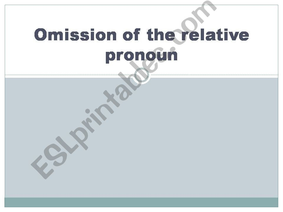 Omission of the relative pronoun