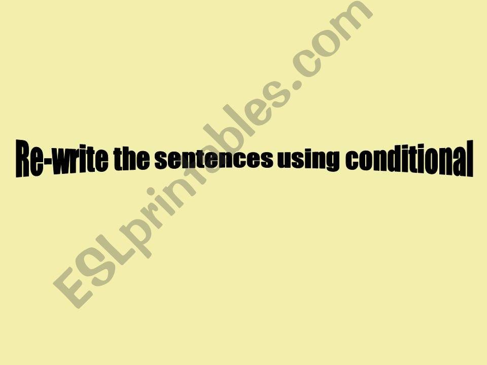 Conditional Sentences Type 1 (re-write)