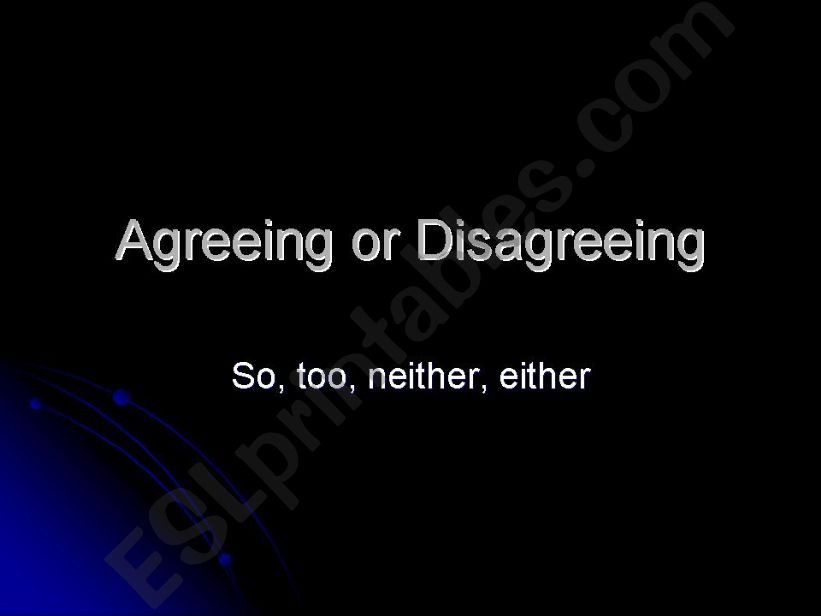Agreeing and Disagreeing (So, too, either, neither)