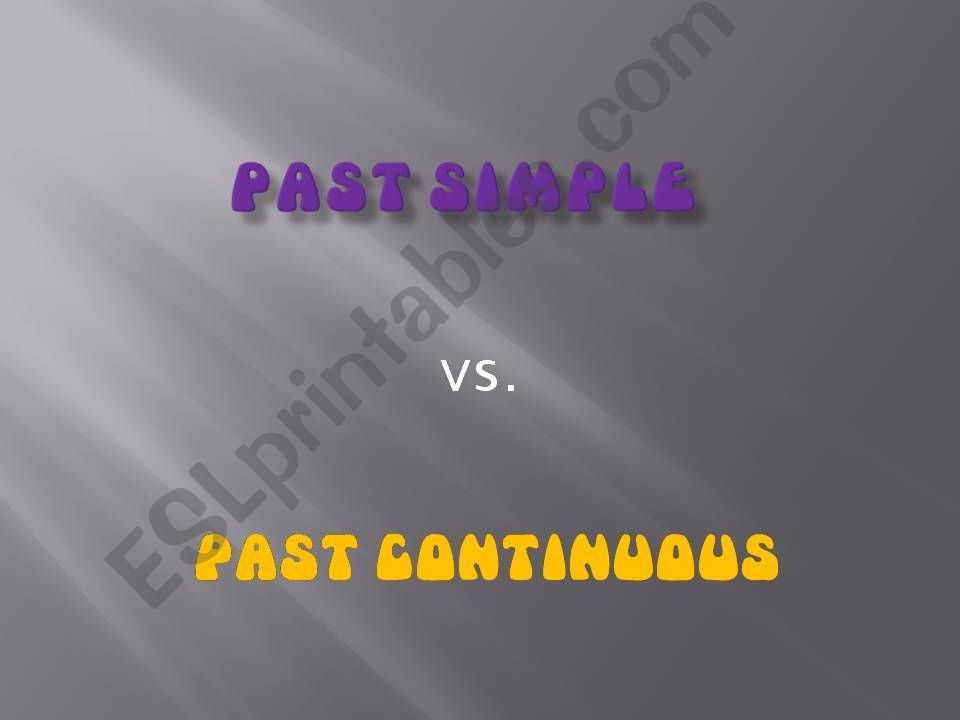 Past tenses (simple and continuous)