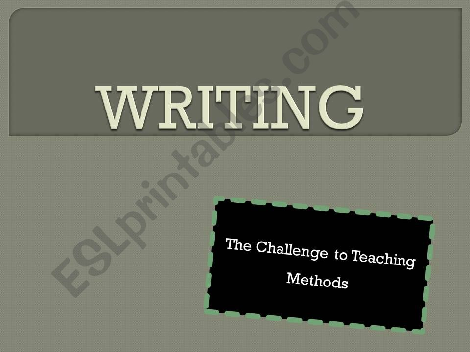 WRITING - The Challenge to Teaching Methods