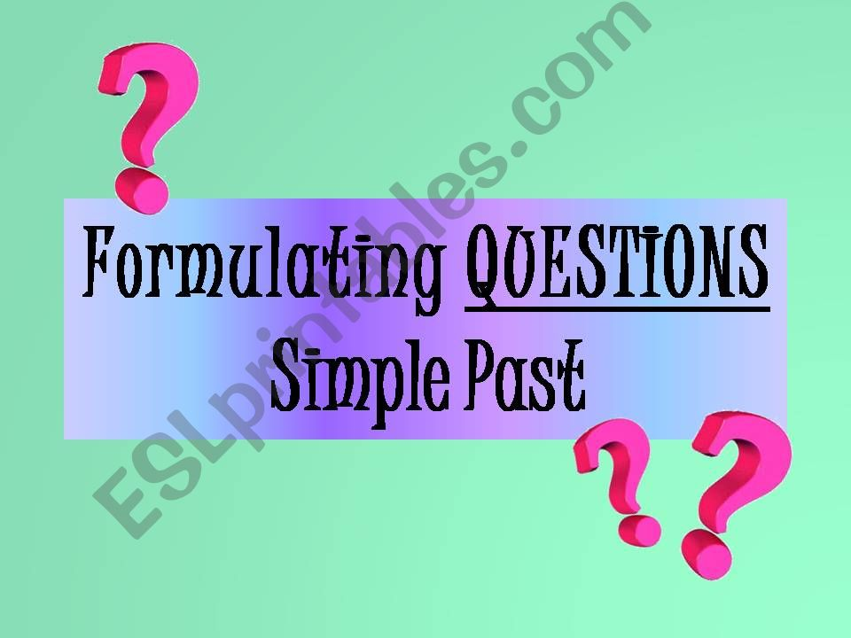 FORMULATING QUESTIONS - Simple Past