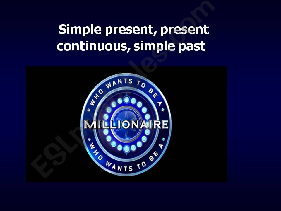 How to be a millionaire SIMPLE PRESENT, SIMPLE PAST,  PRESENT CONTINUOUS