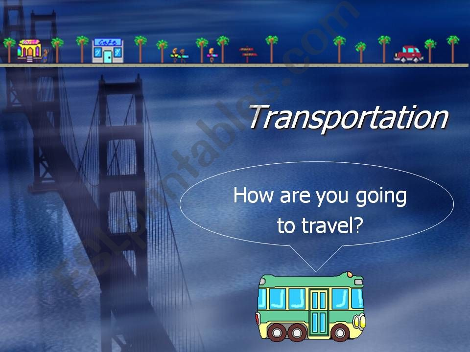 Transportation. How are you going to travel?