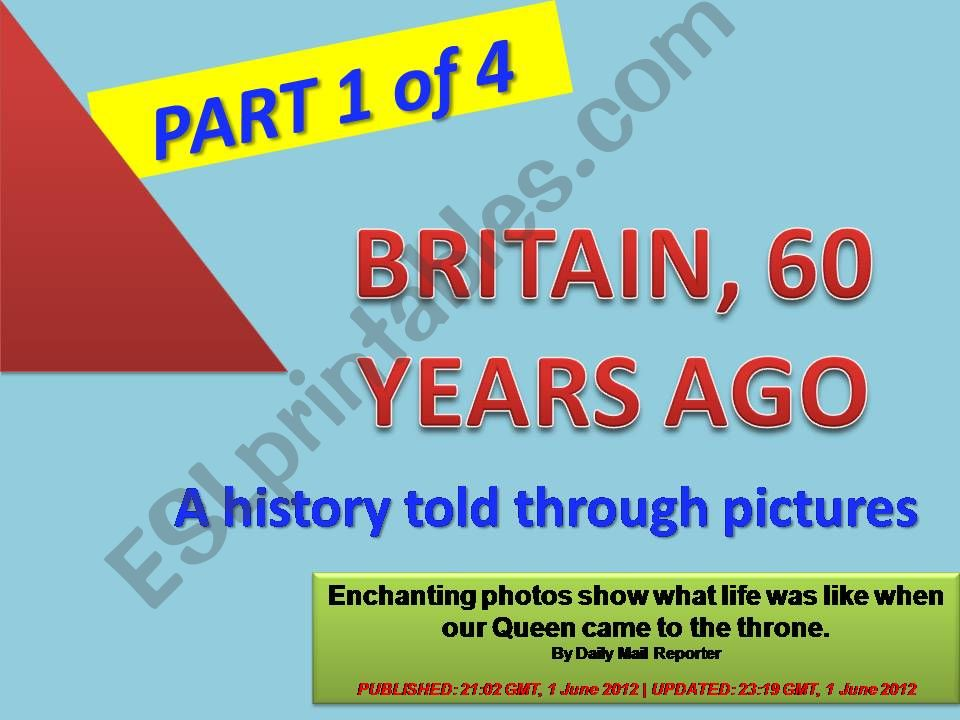 GREAT BRITAIN , 60 YEARS AGO - A history told through pictures - PPT divided in 4 parts (Part 1 of 4) with 20 exercises + 40 slides + 2 projects