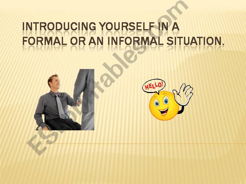Introducing yourself in a formal and an informal situation