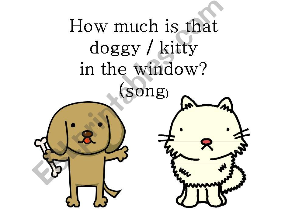 How much is that doggie/kitty in the window