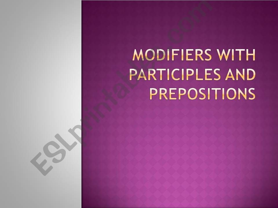 MODIFIERS WITH PARTICIPLES AND PREPOSITIONS