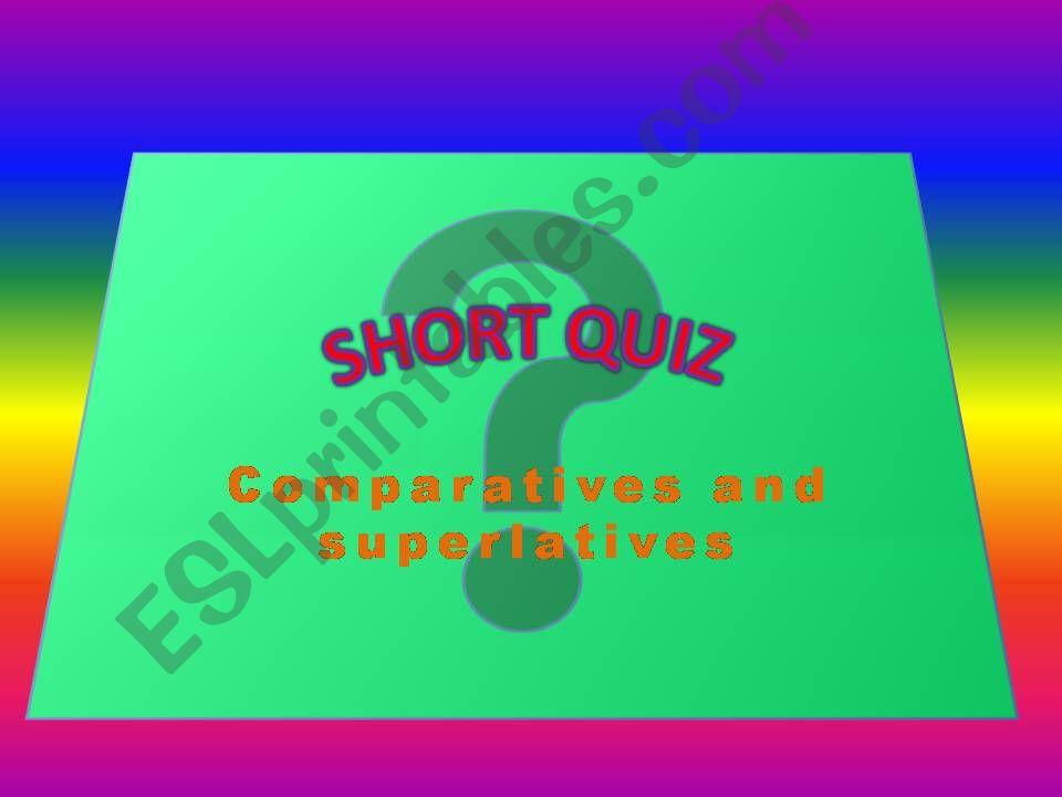 Comparatives and Superlatives Short Quiz