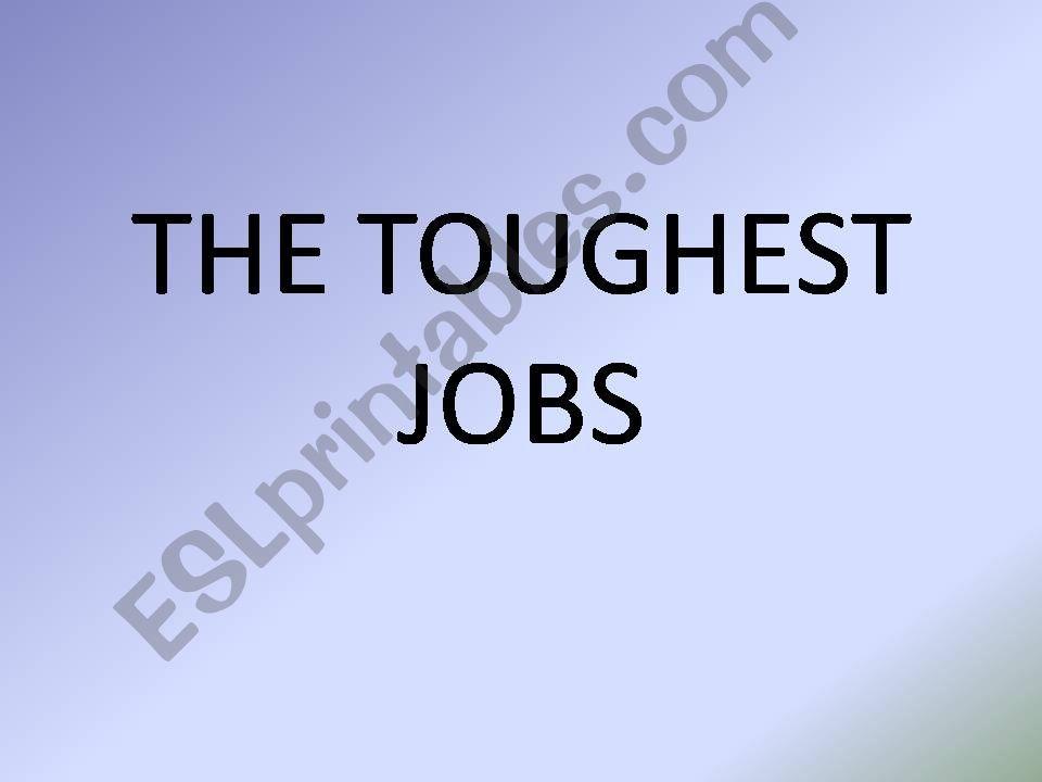 The toughest jobs. powerpoint
