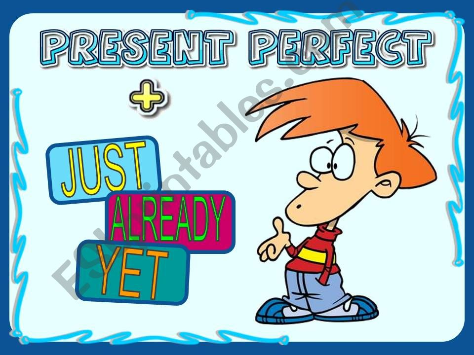 PRESENT PERFECT + JUST-ALREADY-YET