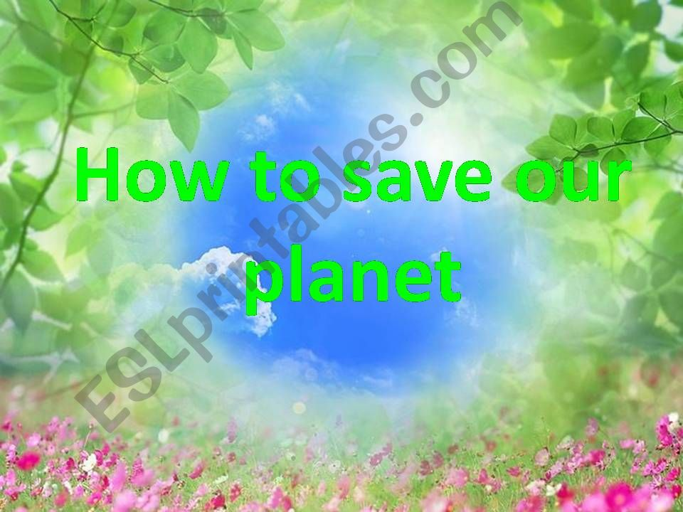 How to save our planet  powerpoint